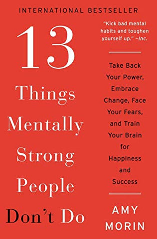 13 Things Mentally Strong People Don't Do By Amy Morin - International Bestseller
