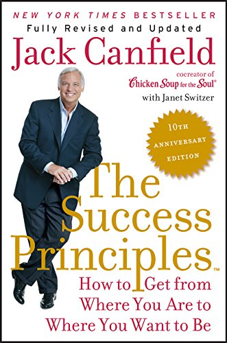 The Success Principles (TM) - 10th Anniversary Edition: How to Get from Where You Are to Where You Want to Be - Jack Canfield