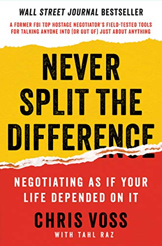 Never Split the Difference: Negotiating As If Your Life Depended On It - Chris Voss