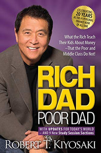 Rich Dad Poor Dad: What the Rich Teach Their Kids About Money That the Poor and Middle Class Do Not! Robert Kiyosaki