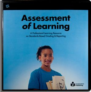 Assessment Of Learning: A Professional Learning Resource on Standards-Based Grading & Reporting