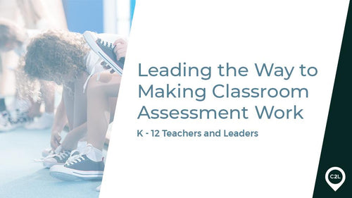 307.000 - Leading the Way to Making Classroom Assessment Work