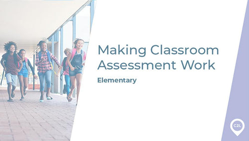 Course 105-000 - Making Classroom Assessment Work - Elementary