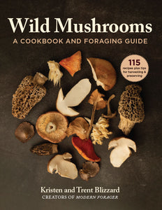 PRE-ORDER: Wild Mushrooms: A Cookbook and Foraging Guide (Author Signed Copy)