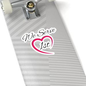We Serve 1st Kiss-Cut Stickers