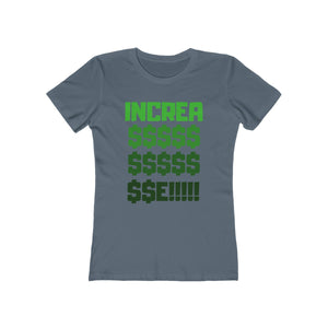 Increa$e!! Women's The Boyfriend Tee
