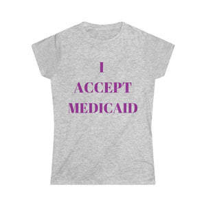 I Accept Medicaid Women's Softstyle Tee