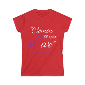 """Comin to you live"" Women's Softstyle Tee"