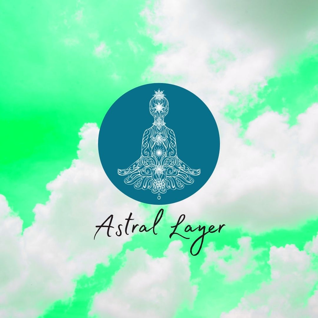 The Astral Layer + Heart Chakra: I desire according to my beliefs.