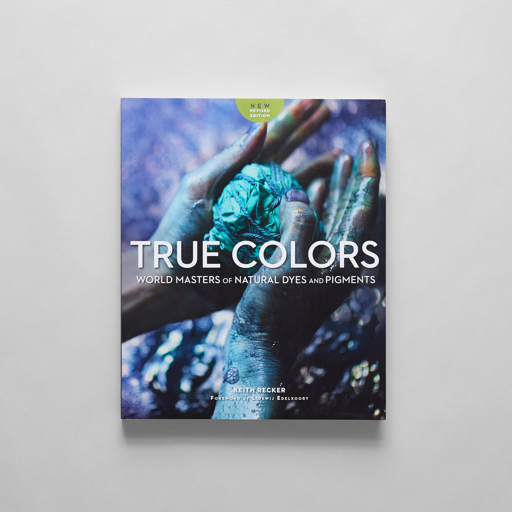 True Colors. World Masters of Natural Dyes and Pigments