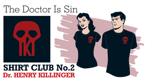 SOLD OUT! SHIRT CLUB #2: The Doctor Is Sin DR. HENRY KILLINGER LOGO T-SHIRT