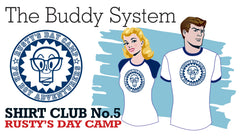 SOLD OUT! SHIRT CLUB #5: The Buddy System RUSTY'S DAY CAMP