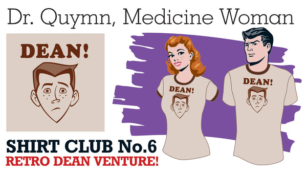 SOLD OUT! SHIRT CLUB #6: Dr. Quym, Medicine Woman RETRO DEAN VENTURE