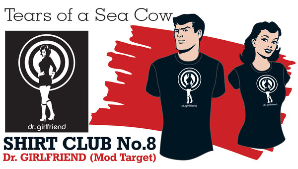 SHIRT CLUB #8: Tears Of A Sea Cow Dr. GIRLFRIEND