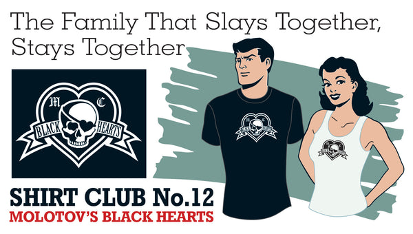 SHIRT CLUB #12: The Family That Slays Together, Stays Together MOLOTOV'S BLACK HEARTS