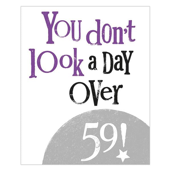 The Bright Side You Don't Look A Day Over 59! Birthday Card