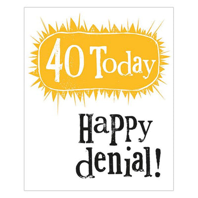 40 Today Happy Denial!