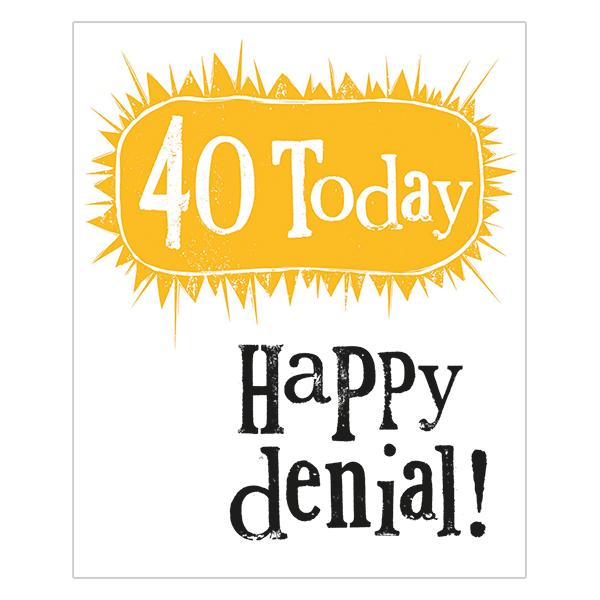 The Bright Side 40th Birthday Card Happy Denial!