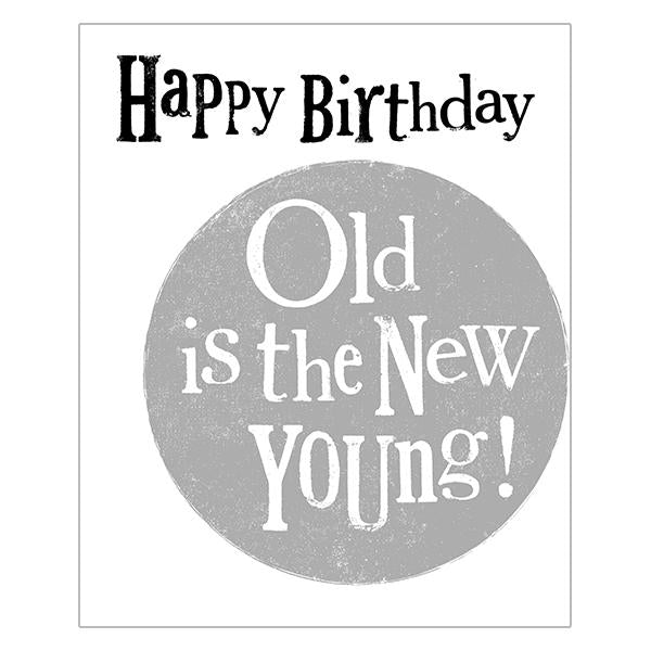 The Bright Side Happy Birthday Old Is The New Young Card