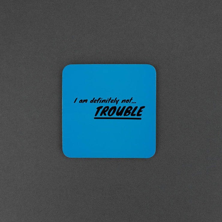 I Am Definitely Not Trouble Coaster - AMIG01