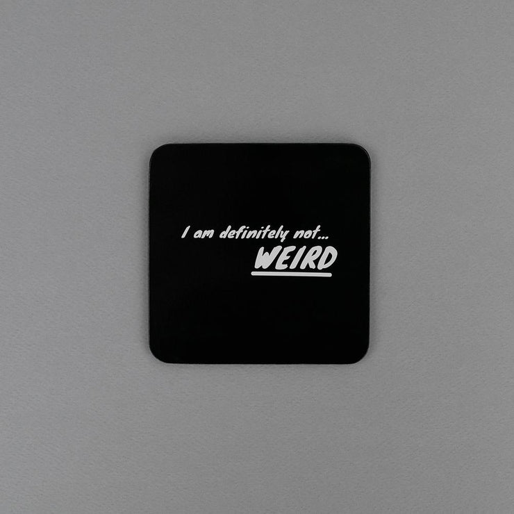 I Am Definitely Not Weird Coaster