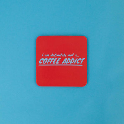 I Am Definitely Not A Coffee Addict Coaster