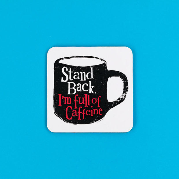 Stand back I'm full of Caffeine Coaster - BSHHW123