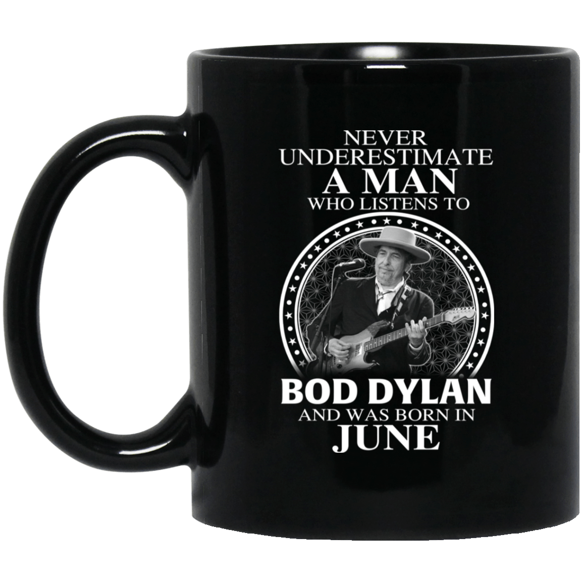 A Man Who Listens To Bob Dylan And Was Born In June Mug - TEE RIPT