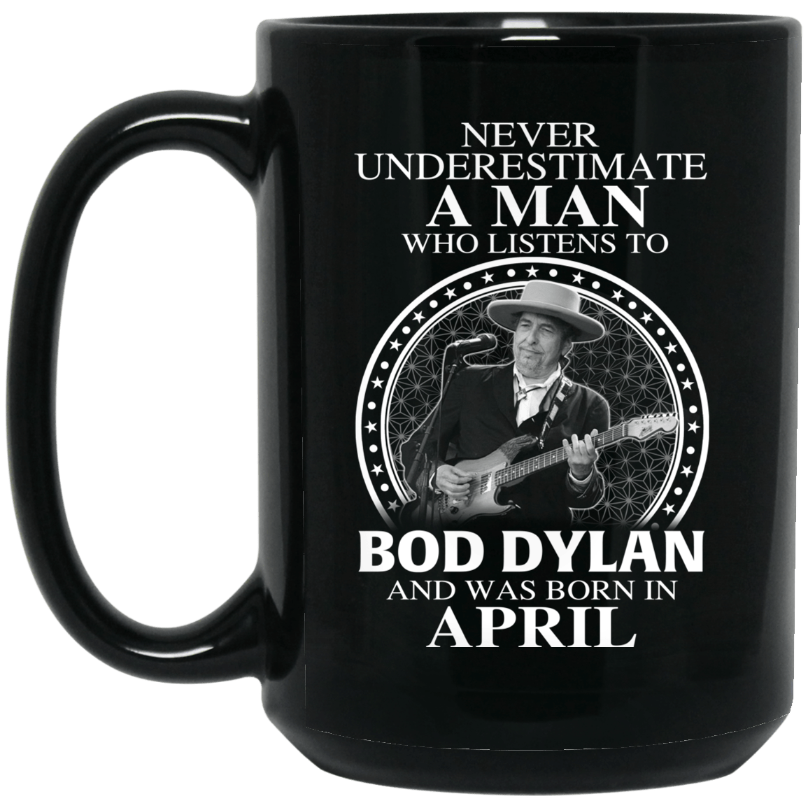 A Man Who Listens To Bob Dylan And Was Born In April Mug - TEE RIPT