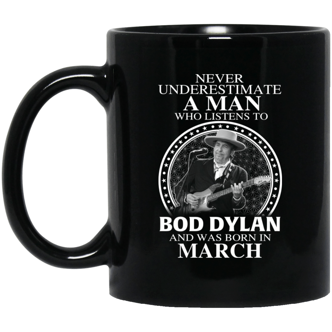 A Man Who Listens To Bob Dylan And Was Born In March Mug - TEE RIPT