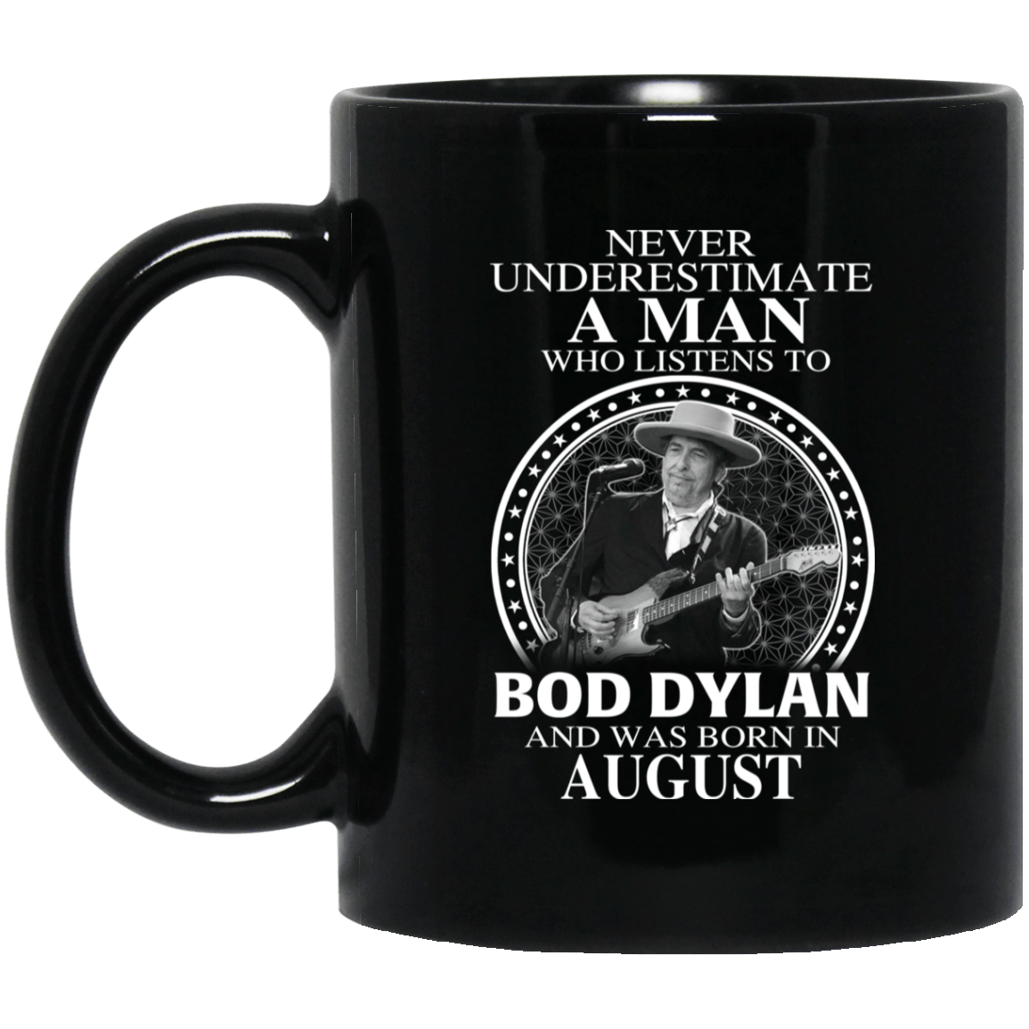 A Man Who Listens To Bob Dylan And Was Born In August Mug - TEE RIPT