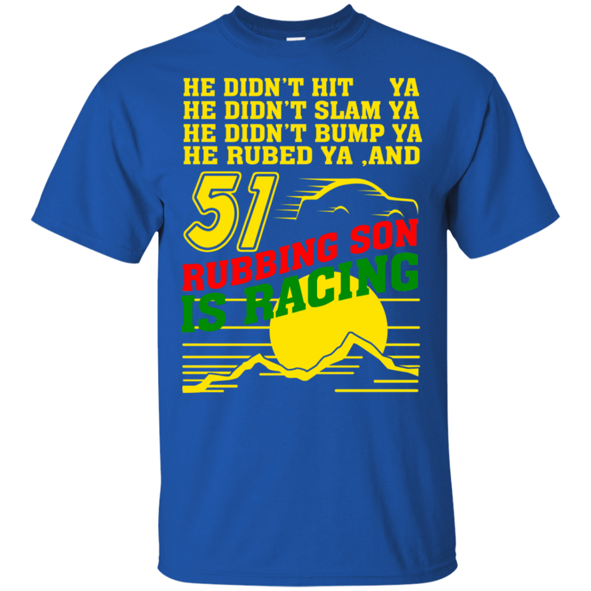 51 Rubbing Son Is Racing - TEE RIPT
