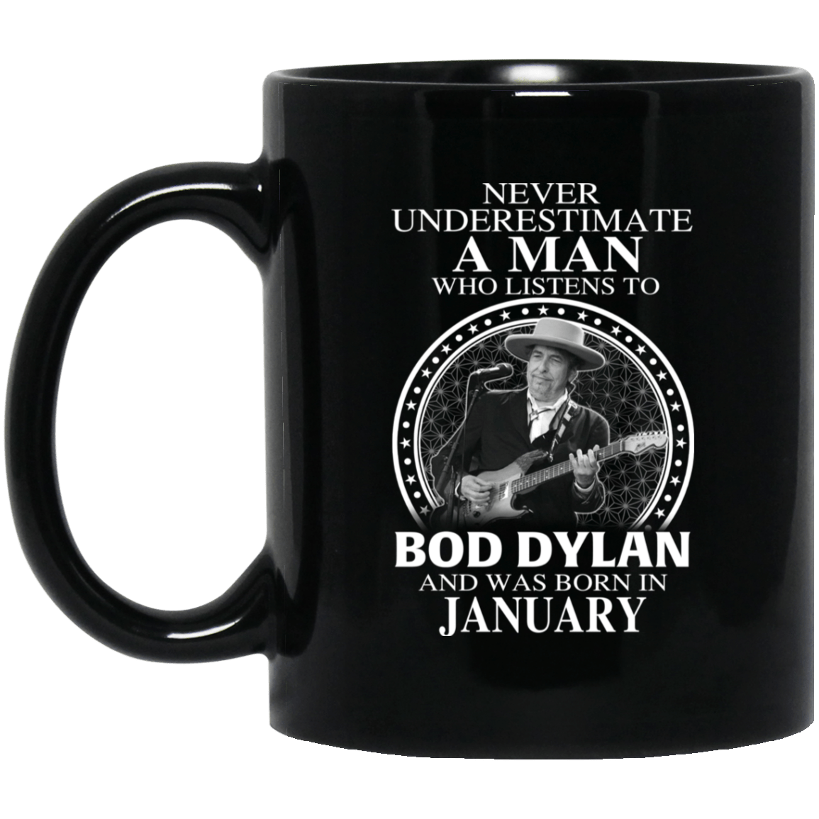 A Man Who Listens To Bob Dylan And Was Born In January Mug - TEE RIPT