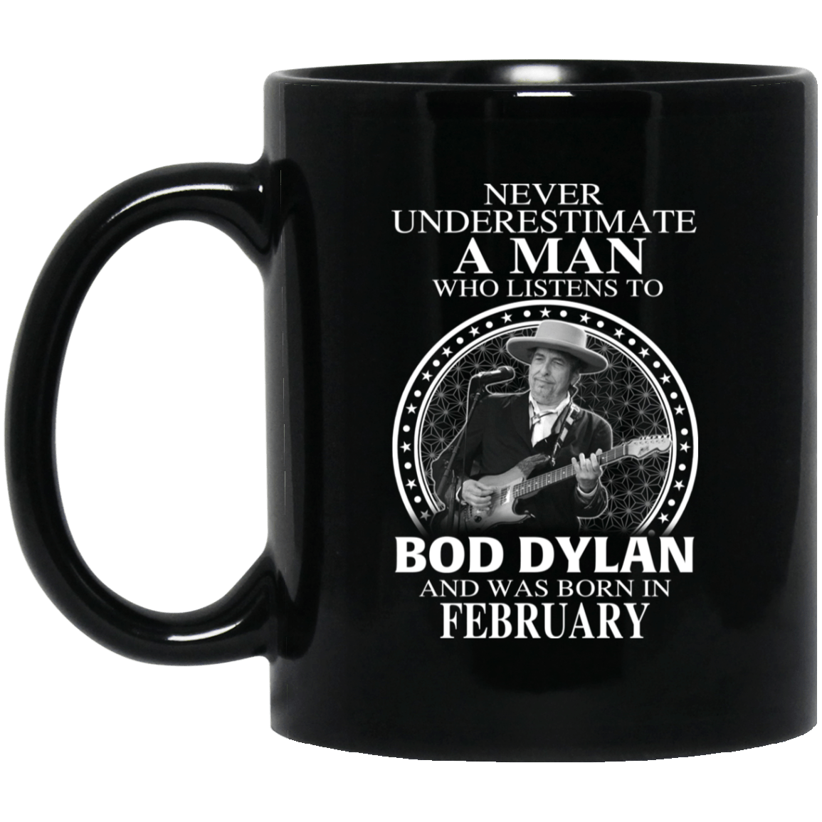 A Man Who Listens To Bob Dylan And Was Born In February Mug - TEE RIPT