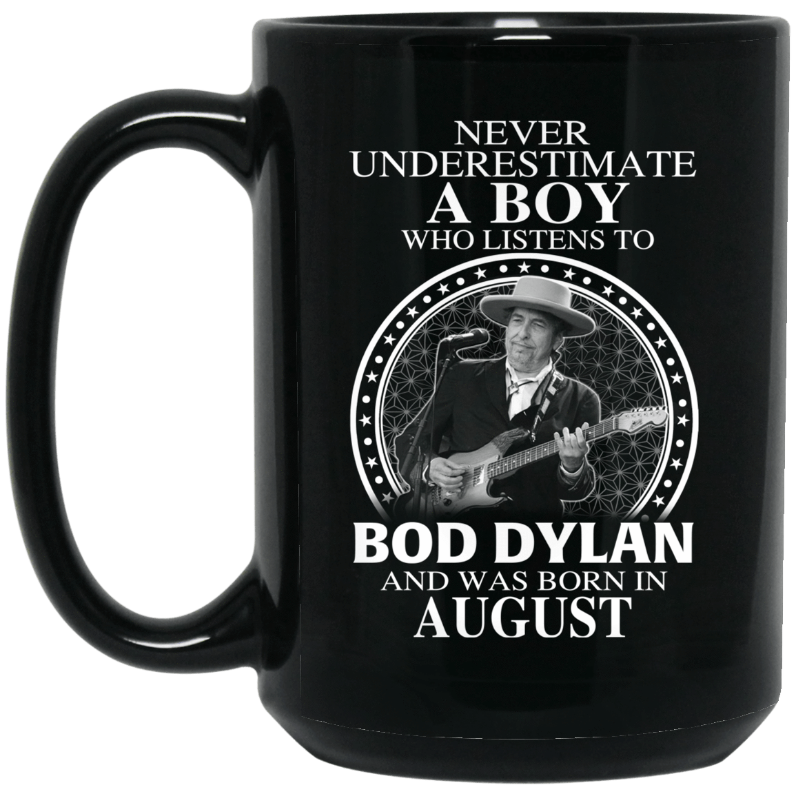 A Boy Who Listens To Bob Dylan And Was Born In August Mug 1066-10182-76154931-49311 - Tee Ript