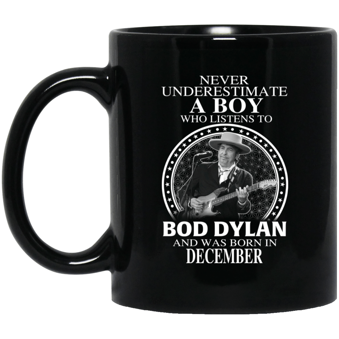 A Boy Who Listens To Bob Dylan And Was Born In December Mug 1065-10181-76154928-49307 - Tee Ript