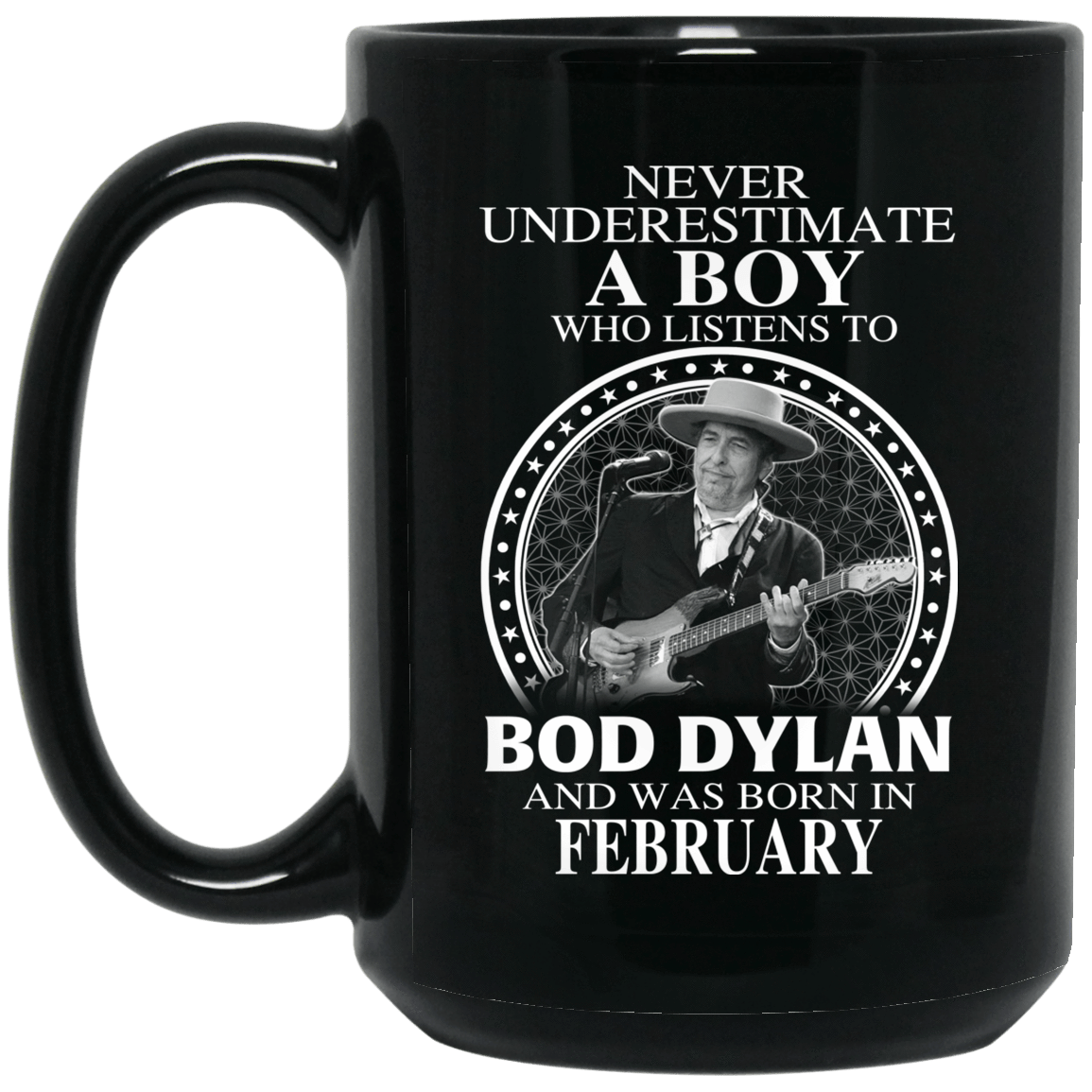 A Boy Who Listens To Bob Dylan And Was Born In February Mug 1066-10182-76153797-49311 - Tee Ript