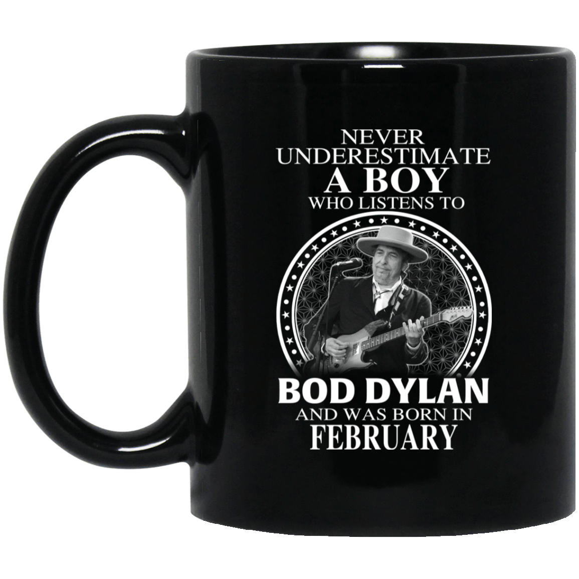 A Boy Who Listens To Bob Dylan And Was Born In February Mug 1065-10181-76154926-49307 - Tee Ript