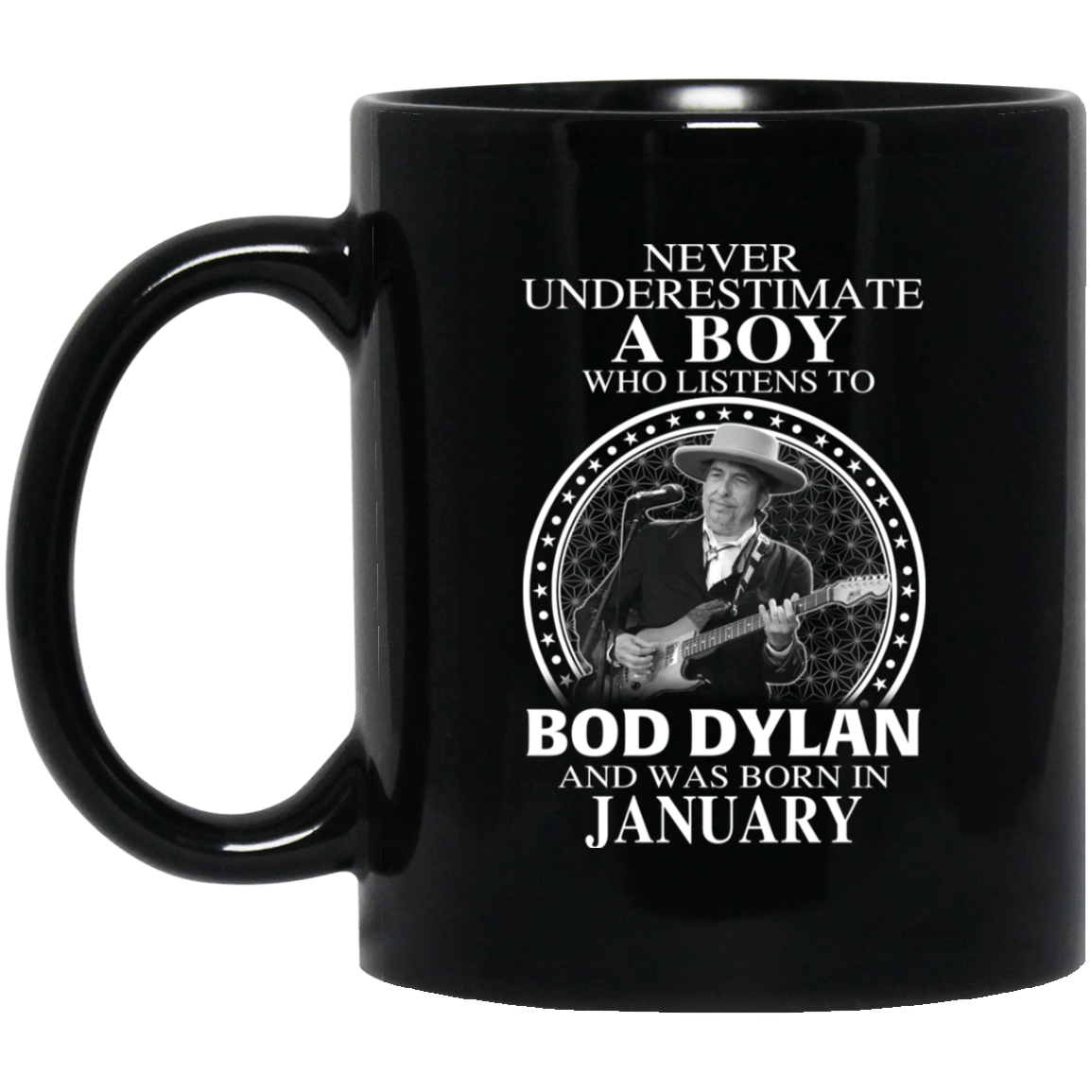 A Boy Who Listens To Bob Dylan And Was Born In January Mug 1065-10181-76153794-49307 - Tee Ript
