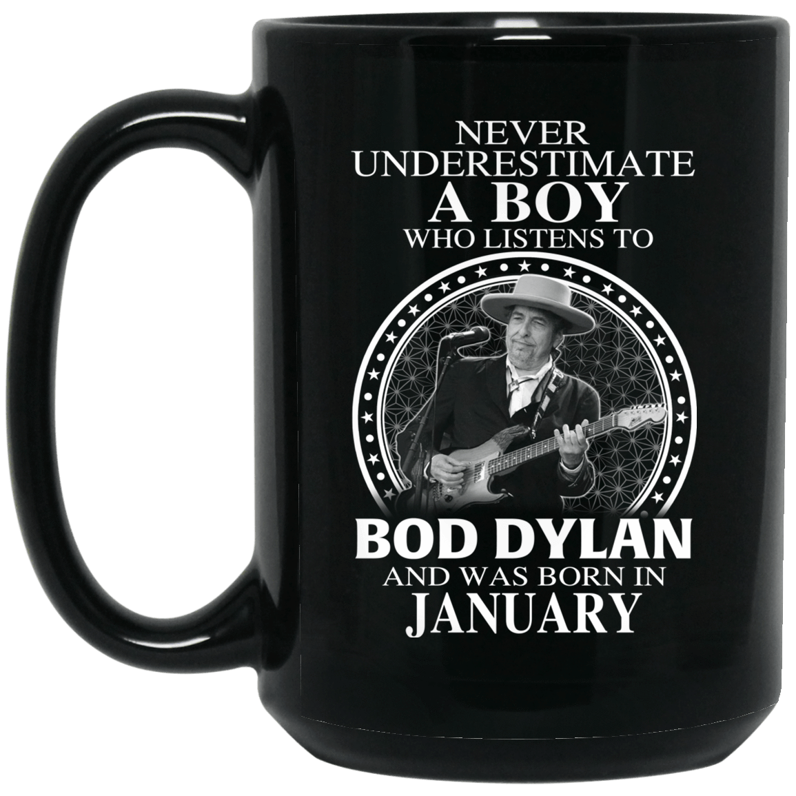 A Boy Who Listens To Bob Dylan And Was Born In January Mug 1066-10182-76154925-49311 - Tee Ript