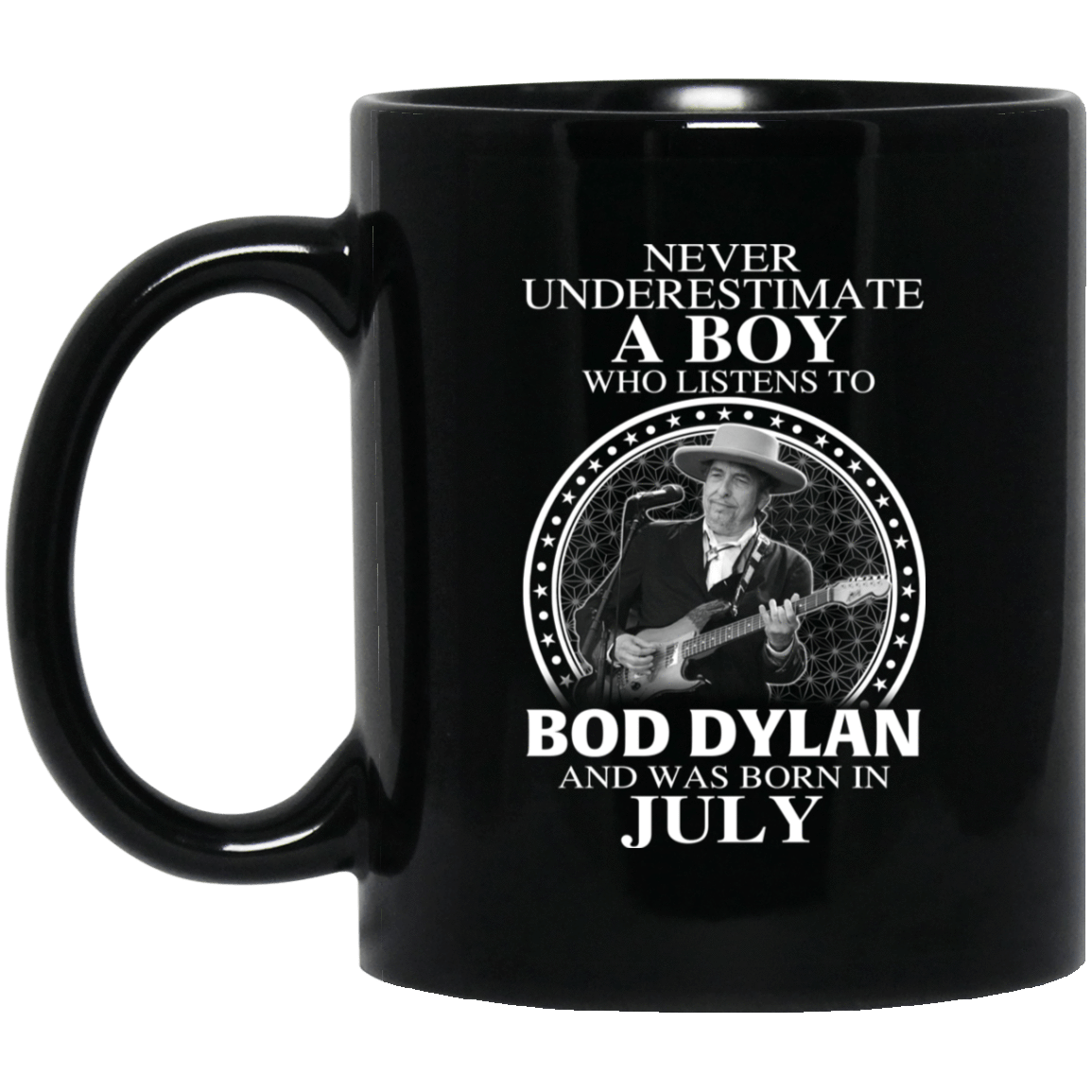 A Boy Who Listens To Bob Dylan And Was Born In July Mug 1065-10181-76154922-49307 - Tee Ript