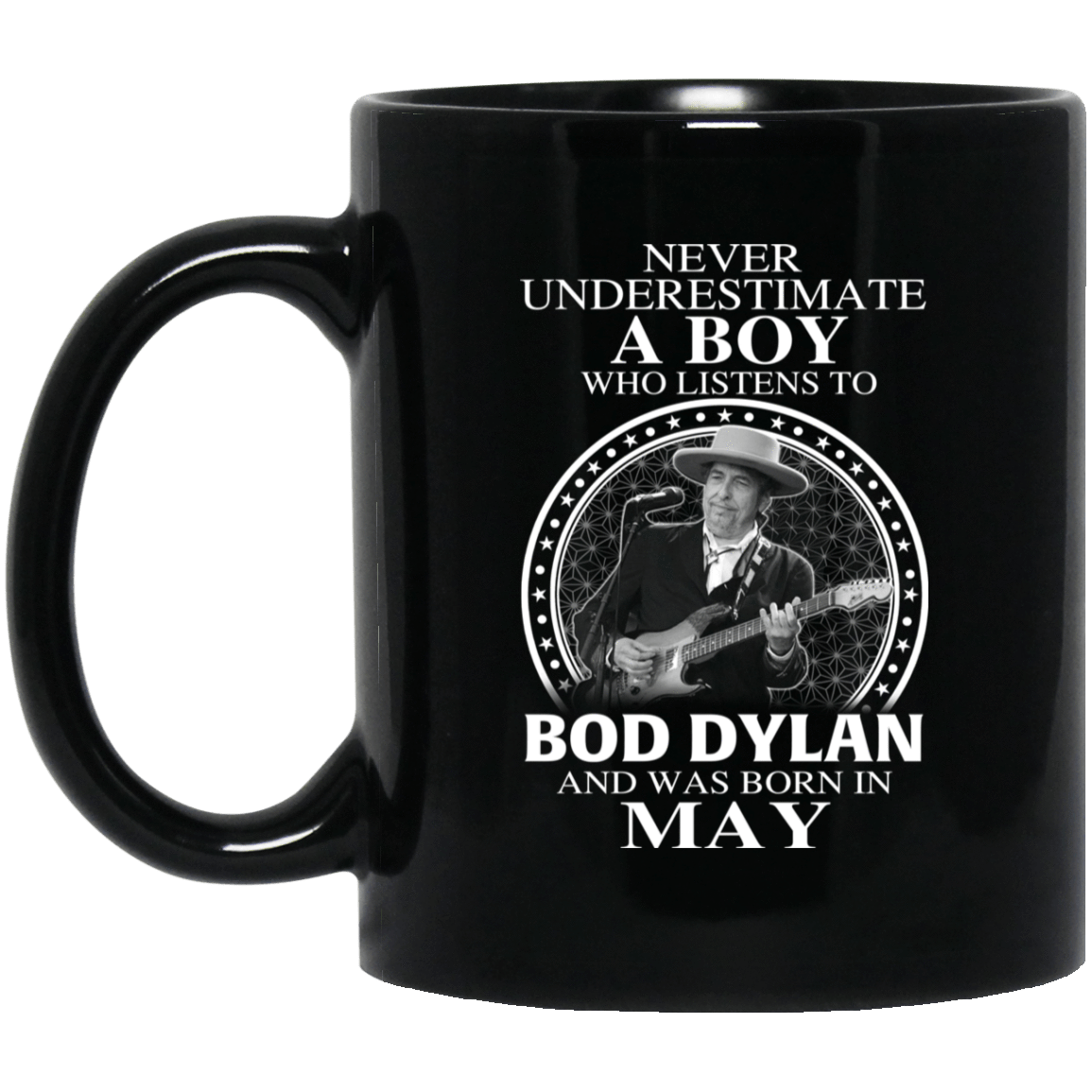 A Boy Who Listens To Bob Dylan And Was Born In May Mug 1065-10181-76154916-49307 - Tee Ript