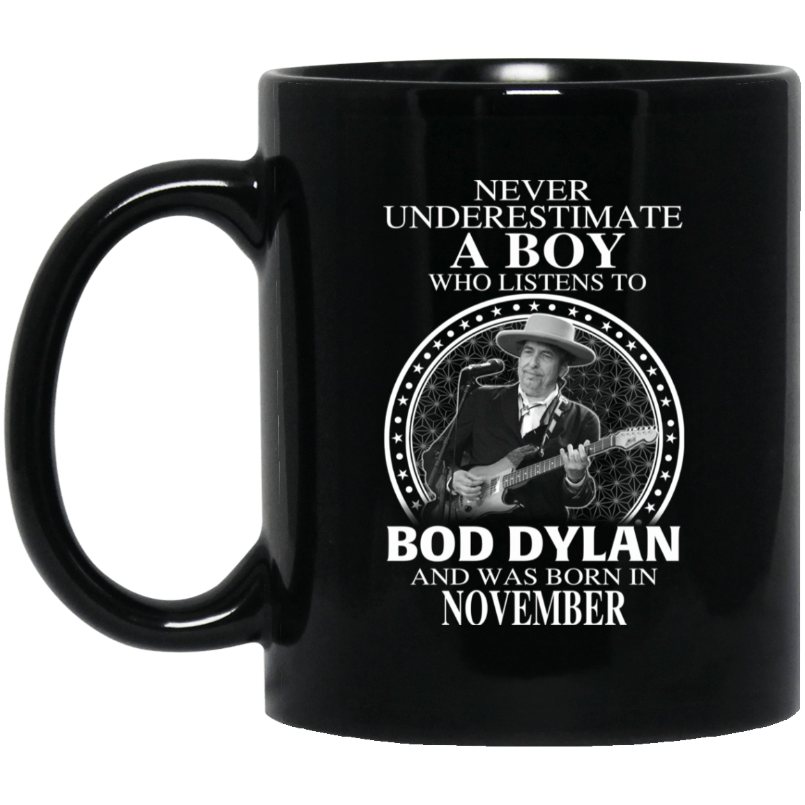 A Boy Who Listens To Bob Dylan And Was Born In November Mug 1065-10181-76153784-49307 - Tee Ript