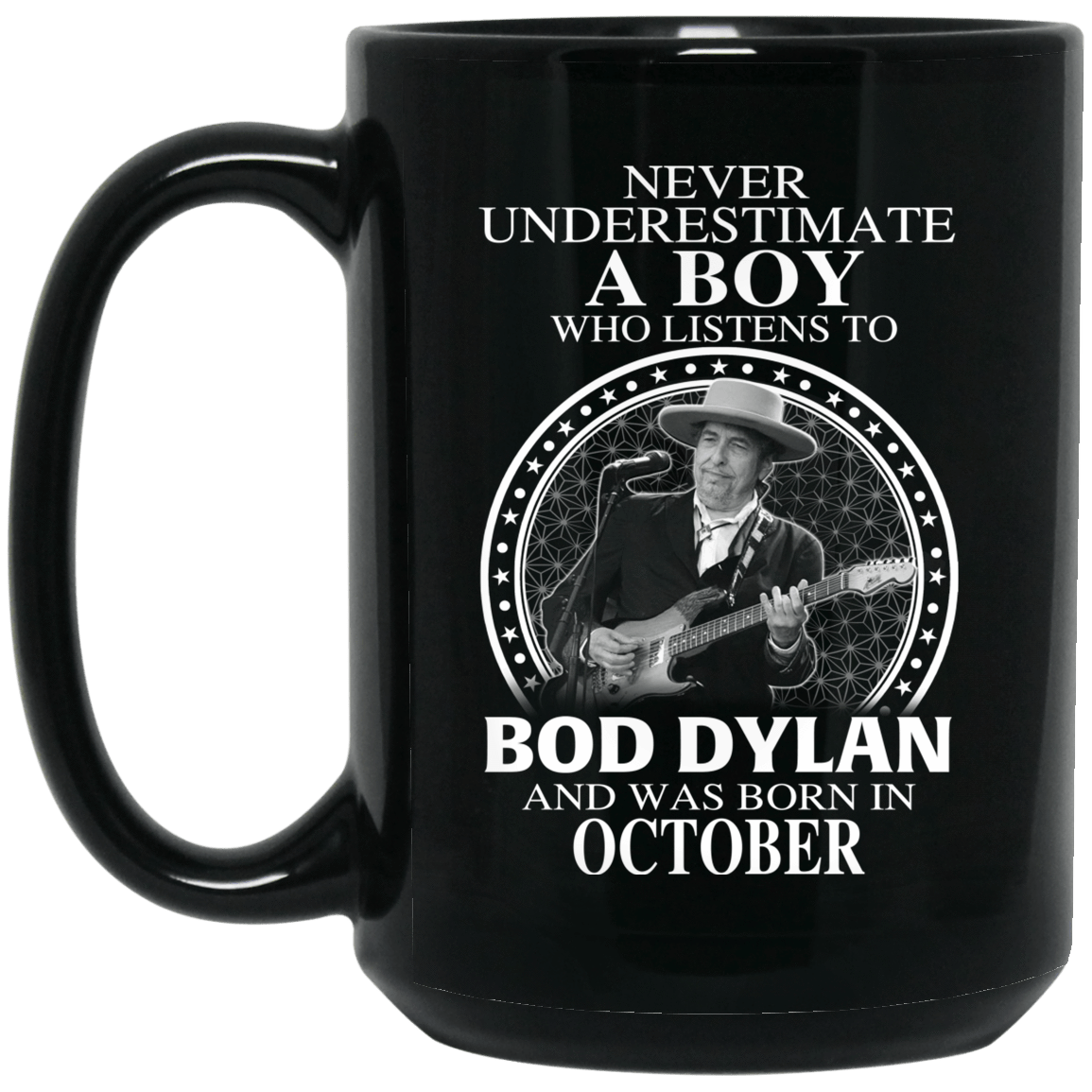 A Boy Who Listens To Bob Dylan And Was Born In October Mug - TEE RIPT