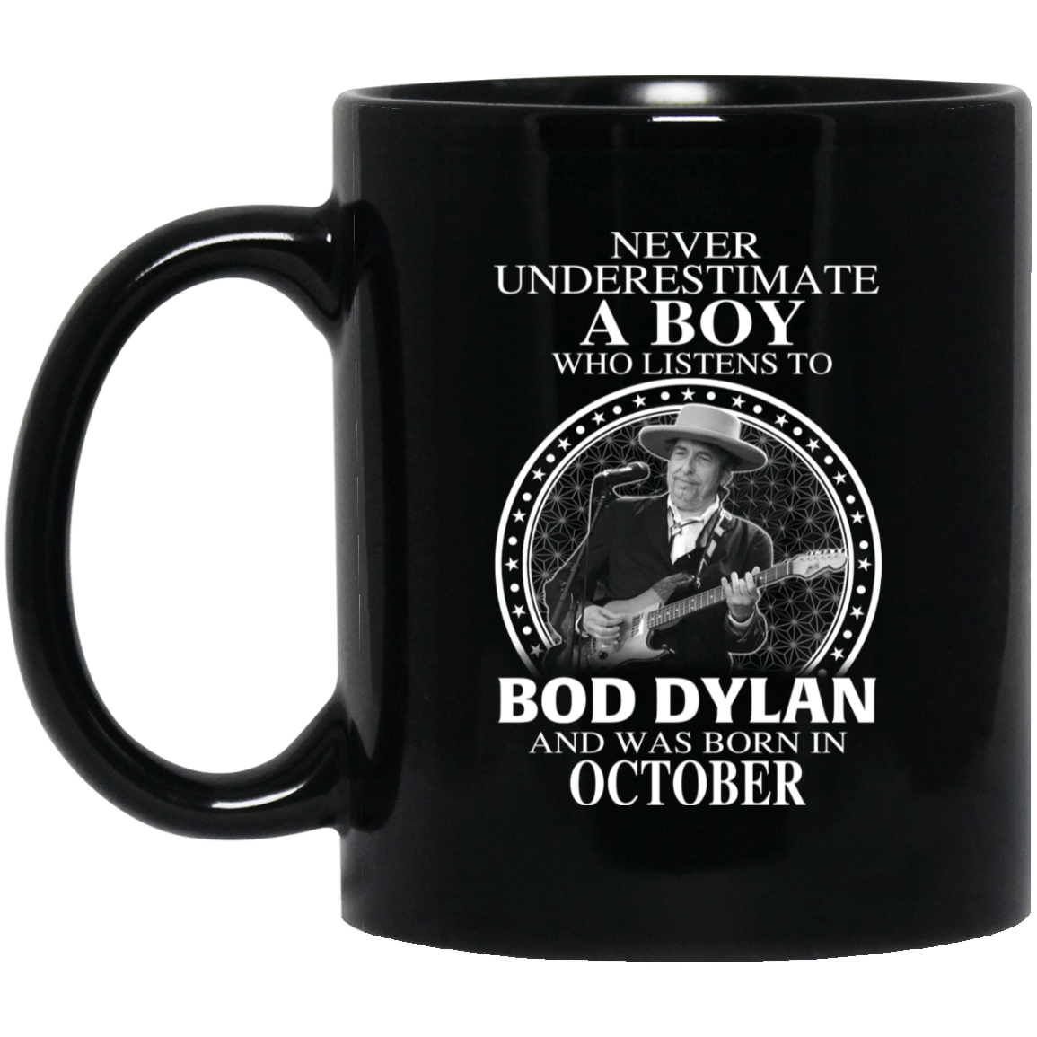 A Boy Who Listens To Bob Dylan And Was Born In October Mug 1065-10181-76154912-49307 - Tee Ript