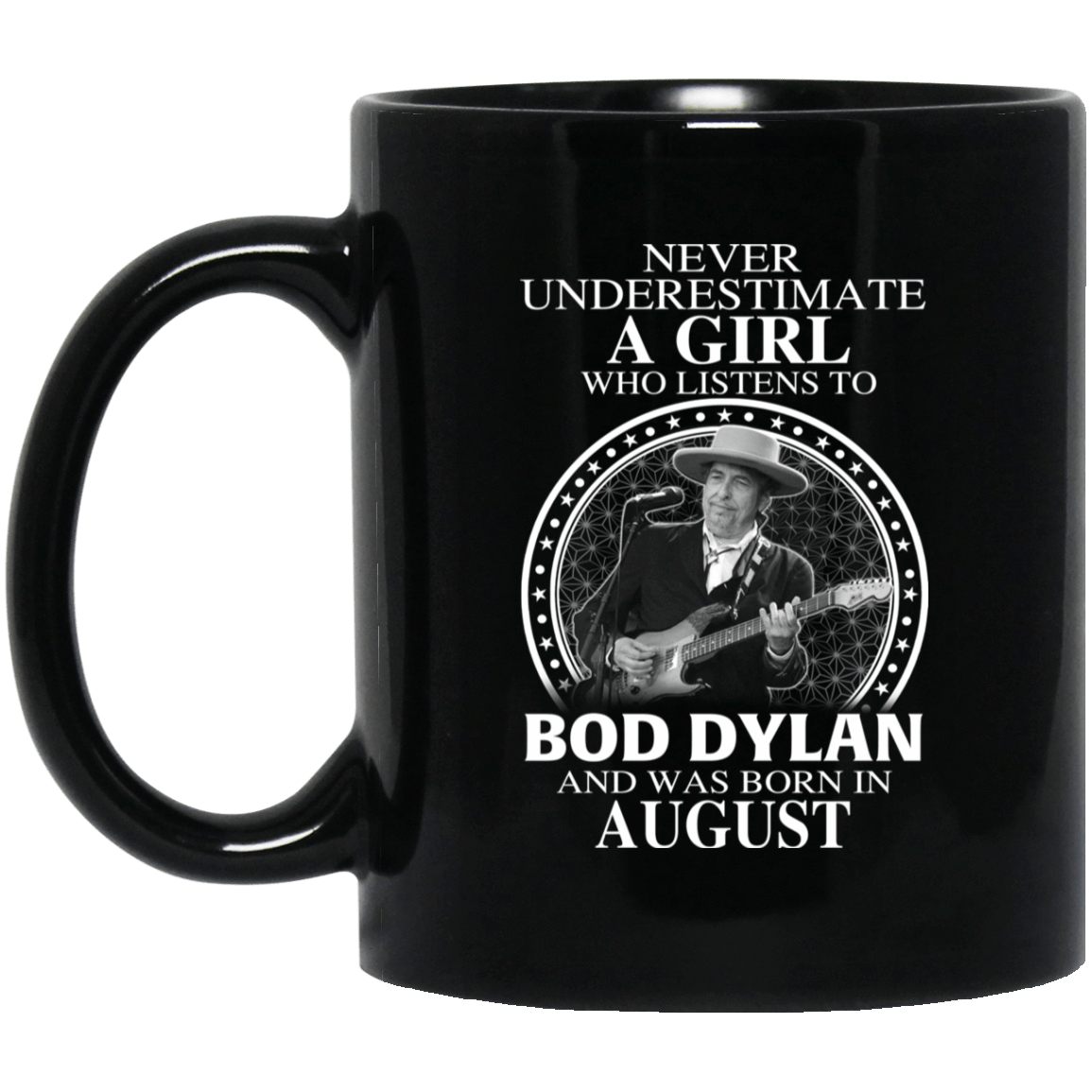 A Girl Who Listens To Bob Dylan And Was Born In August Mug 1065-10181-76153682-49307 - Tee Ript