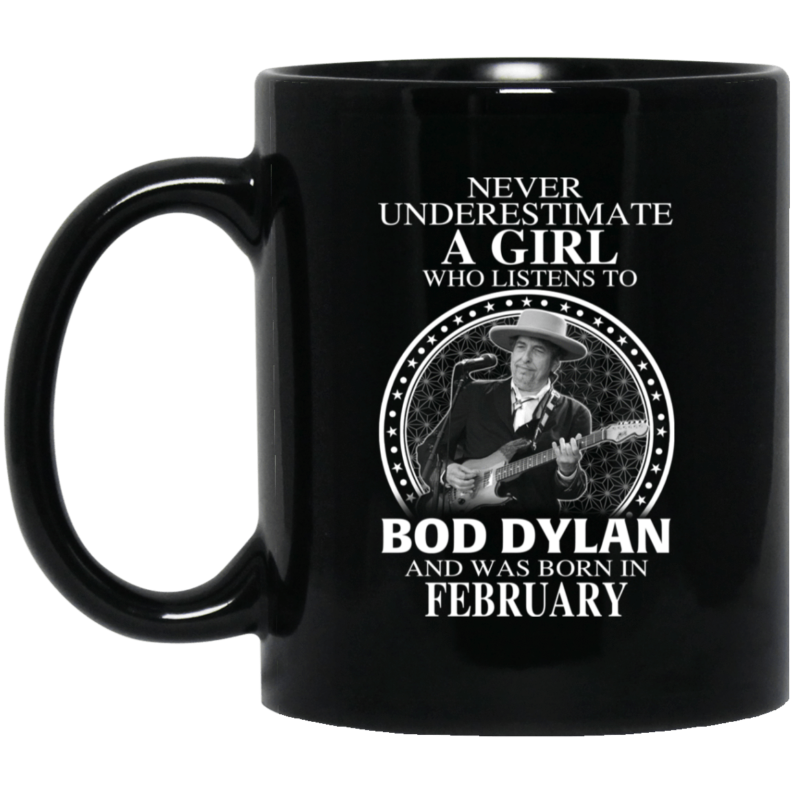 A Girl Who Listens To Bob Dylan And Was Born In February Mug 1065-10181-76154840-49307 - Tee Ript