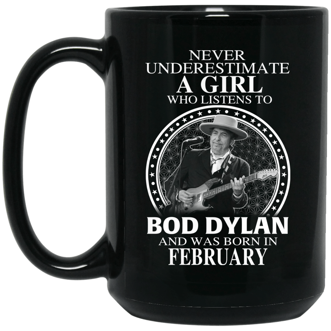 A Girl Who Listens To Bob Dylan And Was Born In February Mug 1066-10182-76154841-49311 - Tee Ript