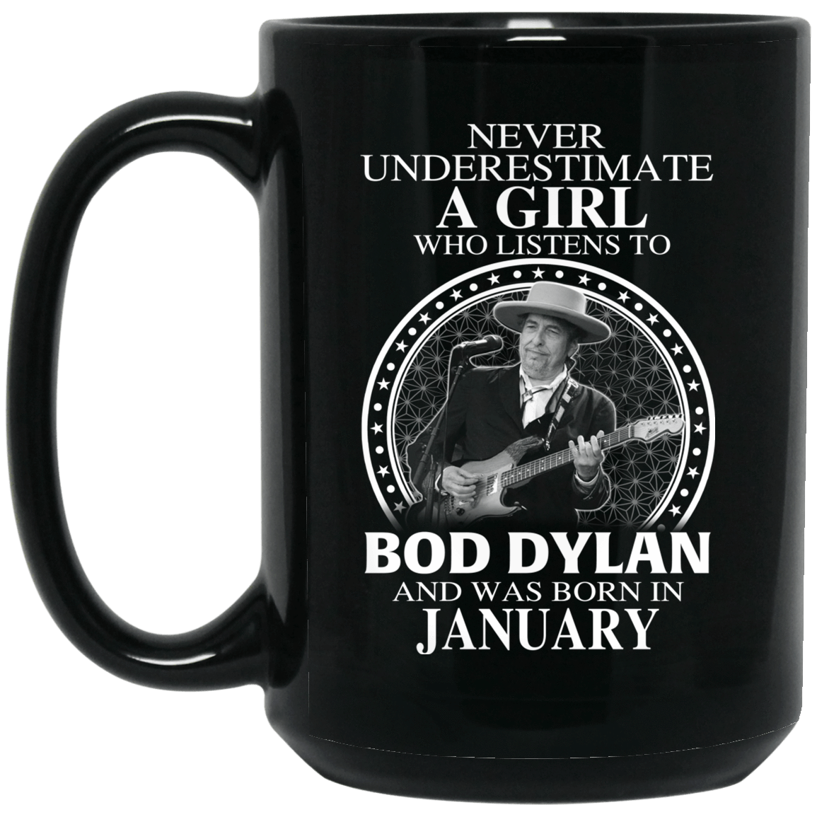 A Girl Who Listens To Bob Dylan And Was Born In January Mug 1066-10182-76153677-49311 - Tee Ript
