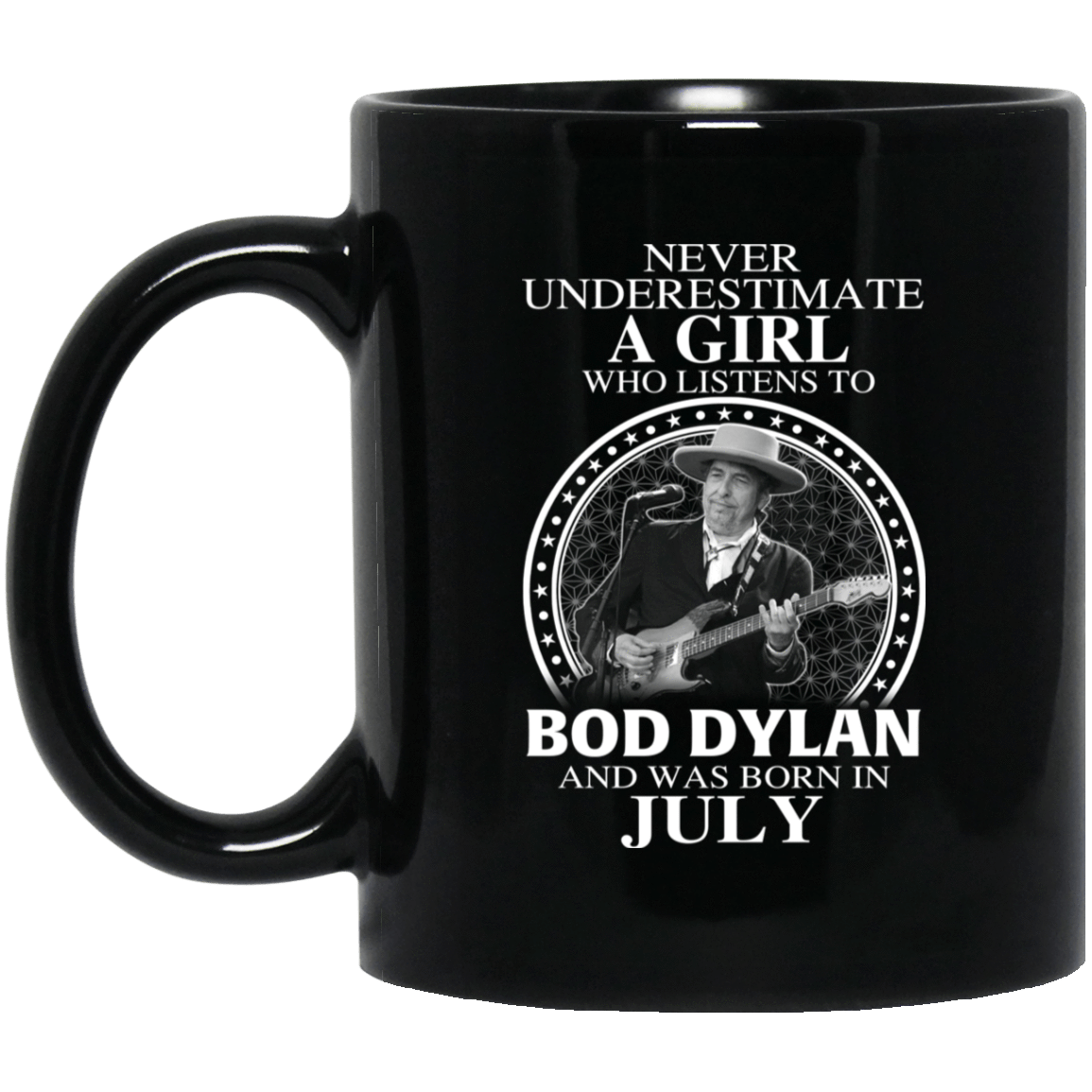 A Girl Who Listens To Bob Dylan And Was Born In July Mug 1065-10181-76154836-49307 - Tee Ript